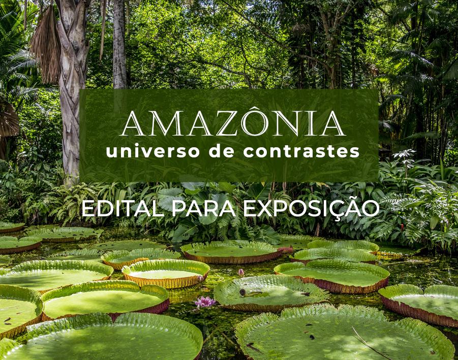 """Edital para Exposição """"AMAZÔNIA – UNIVERSO DE CONTRASTES"""""""